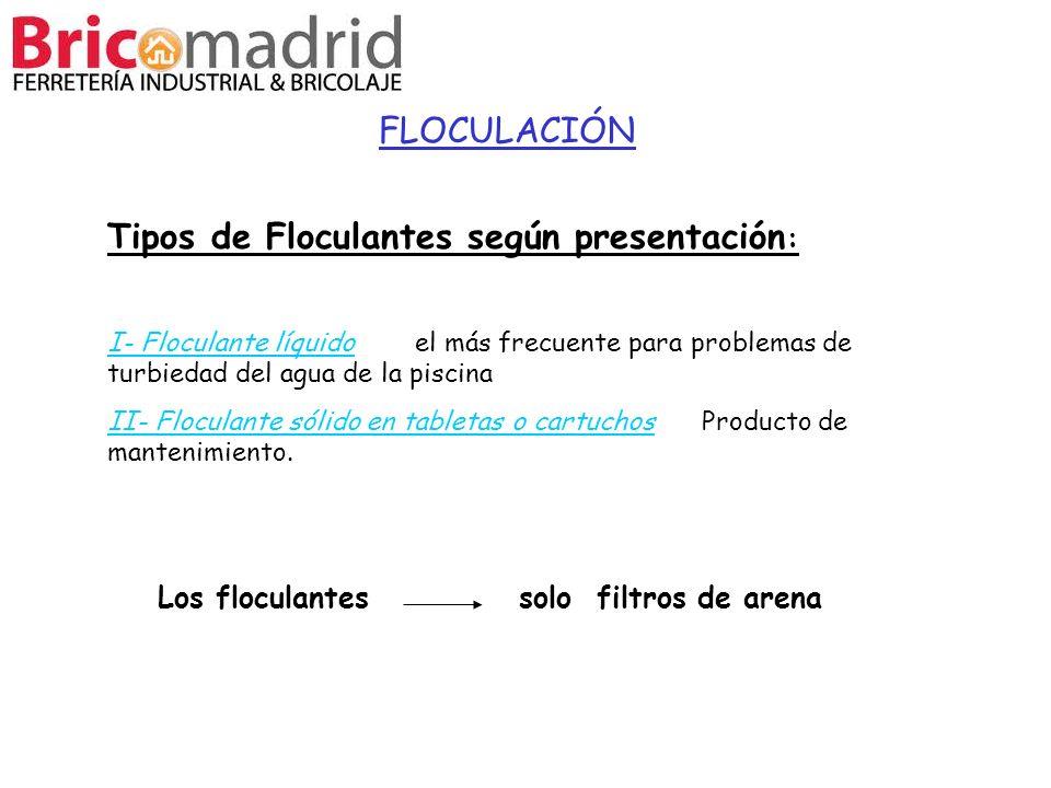 Tipos de Floculantes según presentación : I- Floculante líquido el más frecuente para problemas de turbiedad del agua de la piscina II- Floculante sól