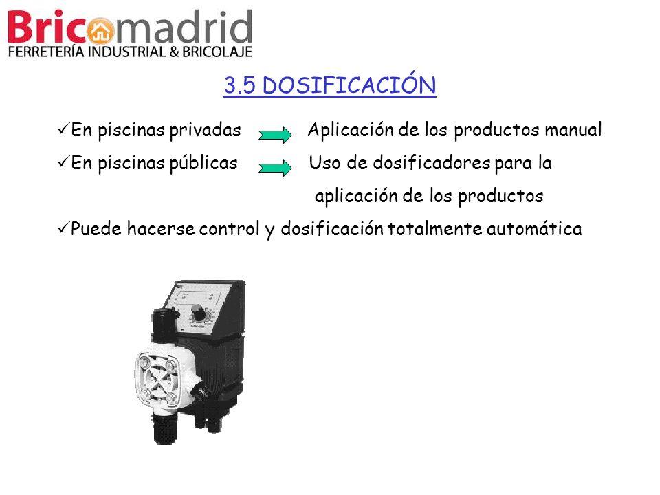 3.5 DOSIFICACIÓN En piscinas privadas Aplicación de los productos manual En piscinas públicas Uso de dosificadores para la aplicación de los productos