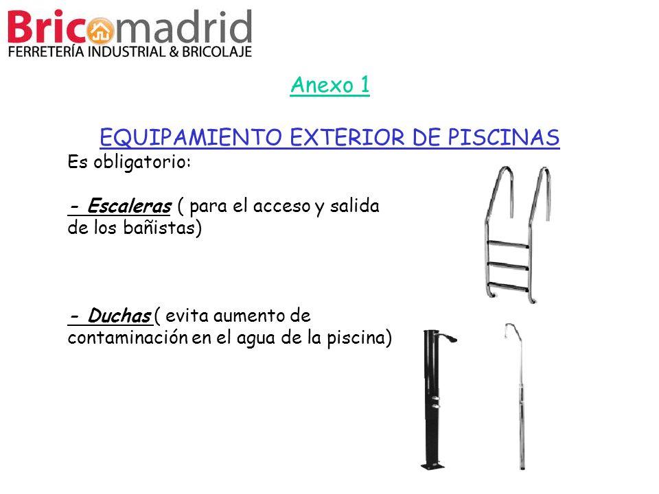Anexo 1 EQUIPAMIENTO EXTERIOR DE PISCINAS Es obligatorio: - Escaleras ( para el acceso y salida de los bañistas) - Duchas ( evita aumento de contamina