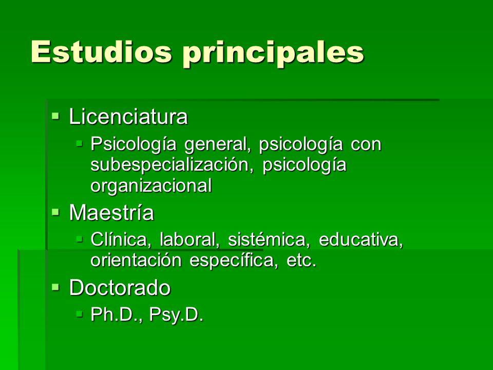 Estudios principales Licenciatura Licenciatura Psicología general, psicología con subespecialización, psicología organizacional Psicología general, ps