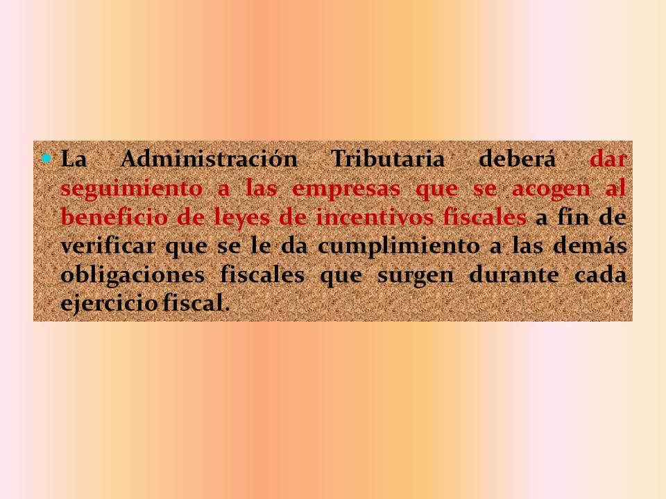 La Administración Tributaria deberá dar seguimiento a las empresas que se acogen al beneficio de leyes de incentivos fiscales a fin de verificar que s
