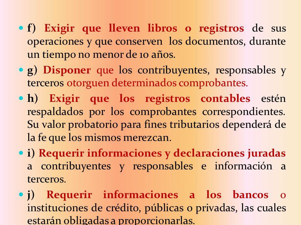 f) Exigir que lleven libros o registros de sus operaciones y que conserven los documentos, durante un tiempo no menor de 10 años. g) Disponer que los