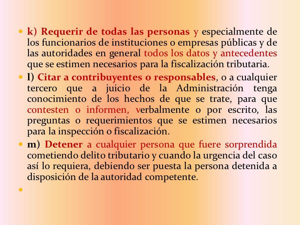 k) Requerir de todas las personas y especialmente de los funcionarios de instituciones o empresas públicas y de las autoridades en general todos los d