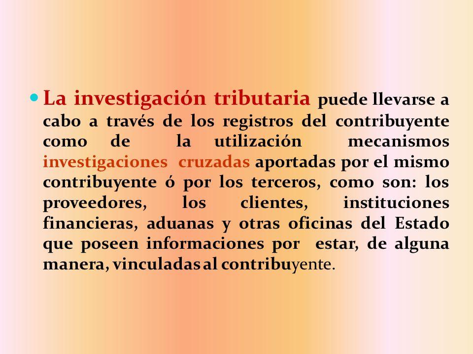 La investigación tributaria puede llevarse a cabo a través de los registros del contribuyente como de la utilización mecanismos investigaciones cruzad