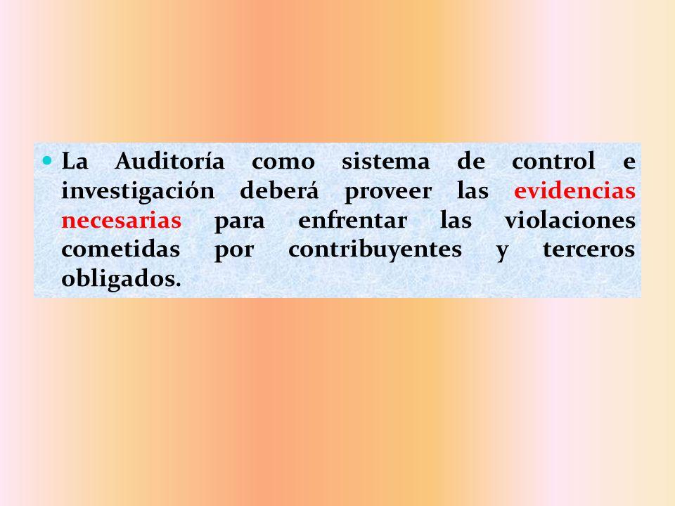 La Auditoría como sistema de control e investigación deberá proveer las evidencias necesarias para enfrentar las violaciones cometidas por contribuyen