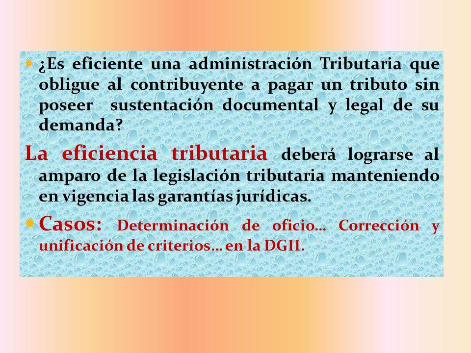 ¿Es eficiente una administración Tributaria que obligue al contribuyente a pagar un tributo sin poseer sustentación documental y legal de su demanda?