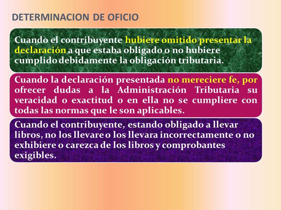 DETERMINACION DE OFICIO Cuando el contribuyente hubiere omitido presentar la declaración a que estaba obligado o no hubiere cumplido debidamente la ob