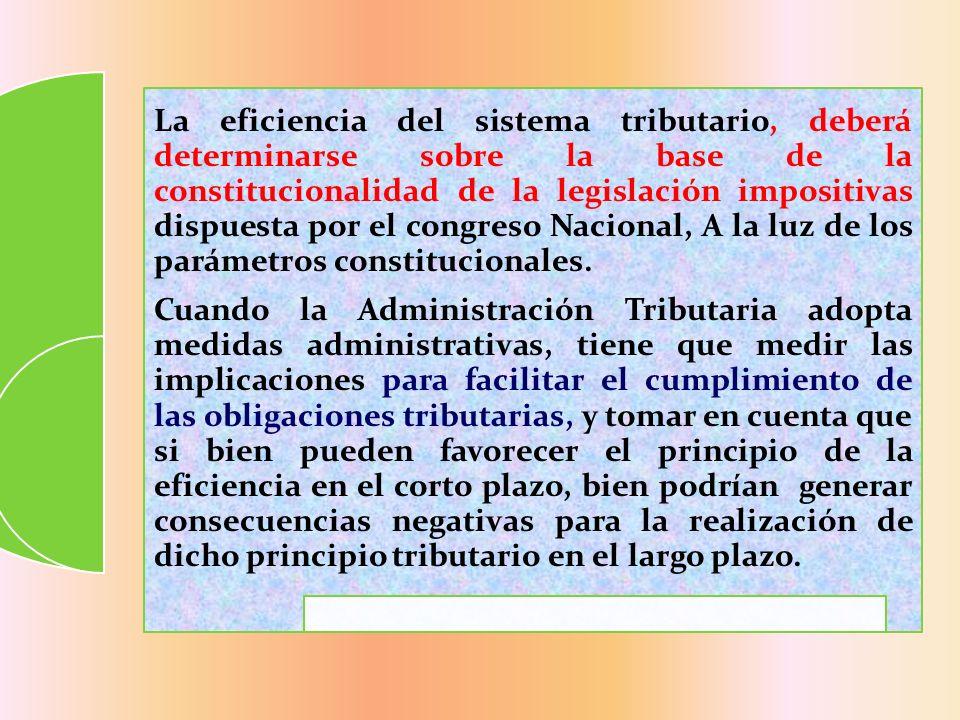 La eficiencia del sistema tributario, deberá determinarse sobre la base de la constitucionalidad de la legislación impositivas dispuesta por el congre