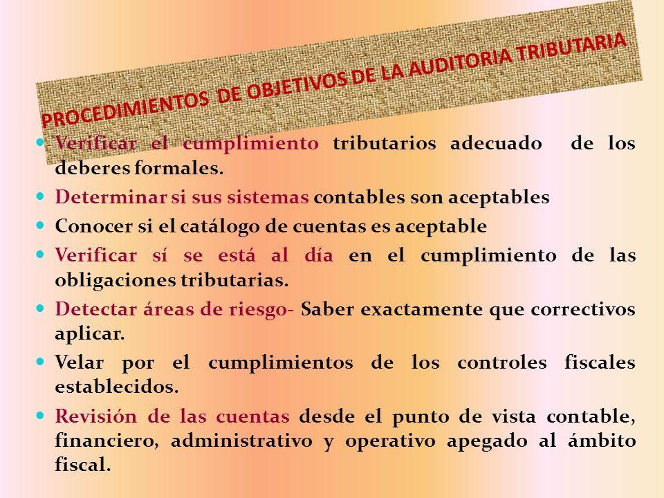 PROCEDIMIENTOS DE OBJETIVOS DE LA AUDITORIA TRIBUTARIA Verificar el cumplimiento tributarios adecuado de los deberes formales. Determinar si sus siste