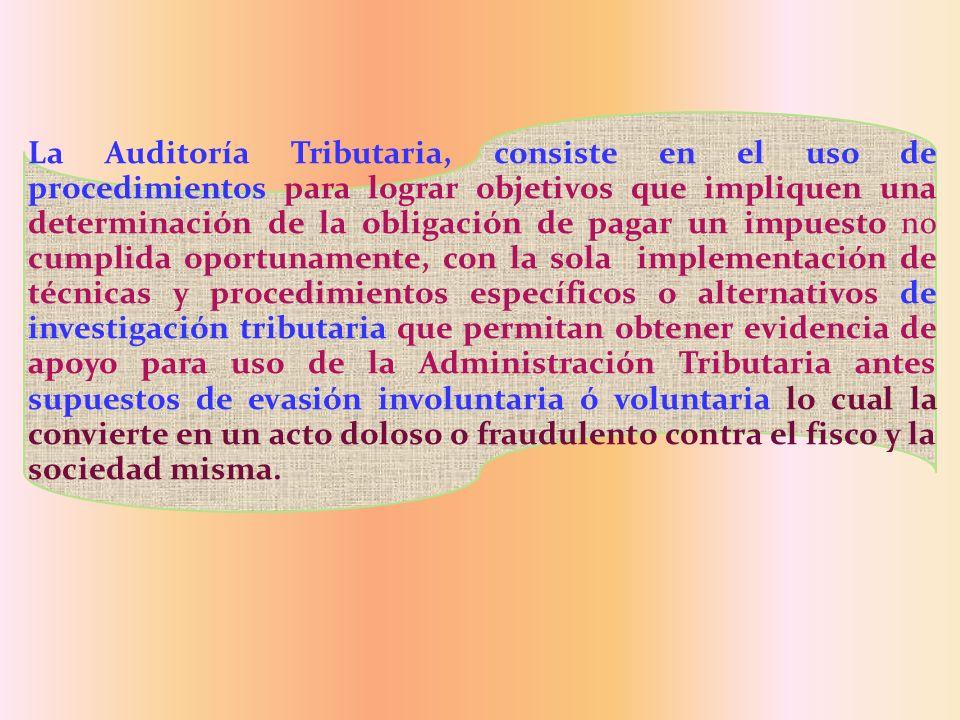 La Auditoría Tributaria, consiste en el uso de procedimientos para lograr objetivos que impliquen una determinación de la obligación de pagar un impue