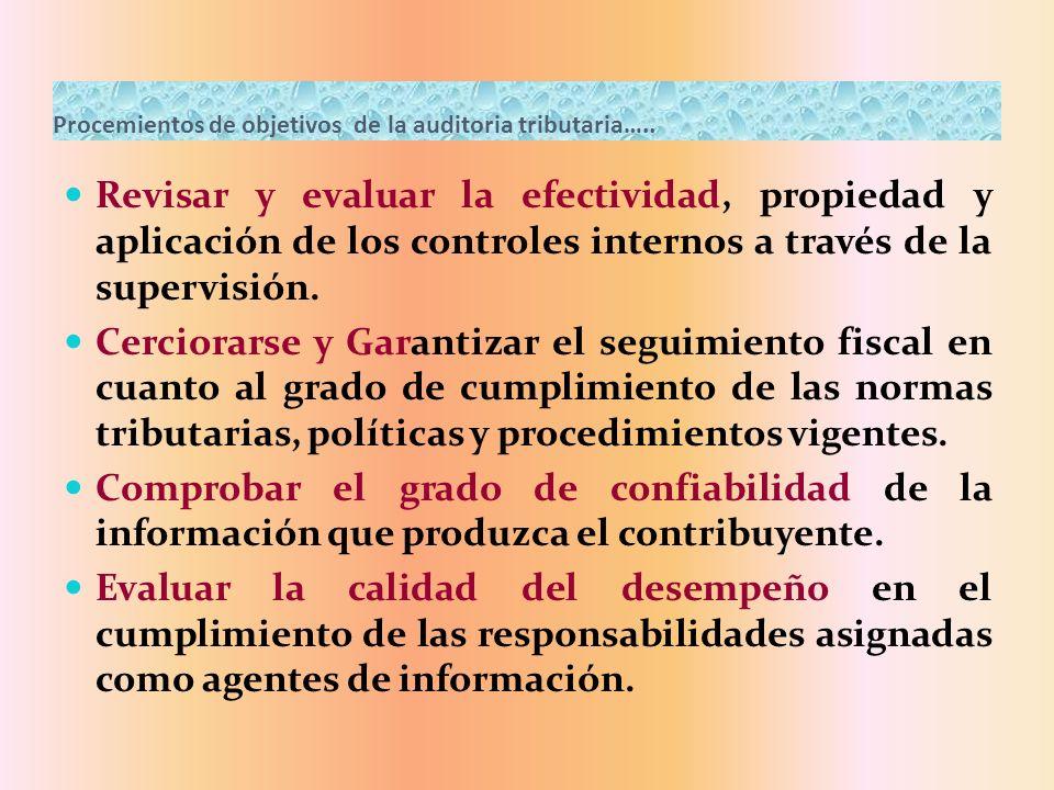 Procemientos de objetivos de la auditoria tributaria….. Revisar y evaluar la efectividad, propiedad y aplicación de los controles internos a través de