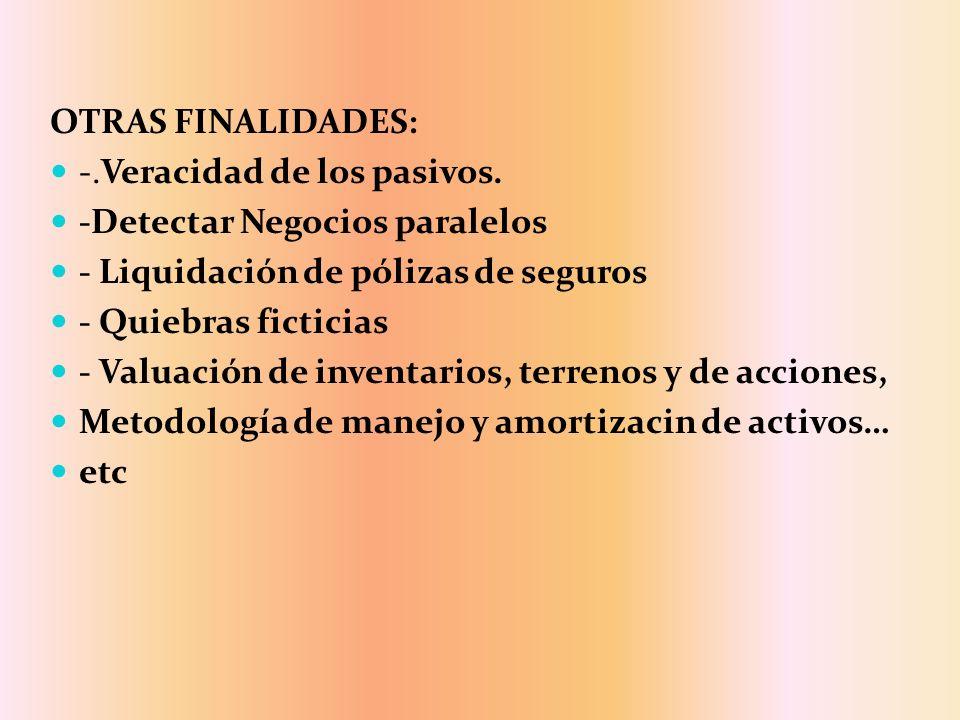 OTRAS FINALIDADES: -.Veracidad de los pasivos. -Detectar Negocios paralelos - Liquidación de pólizas de seguros - Quiebras ficticias - Valuación de in