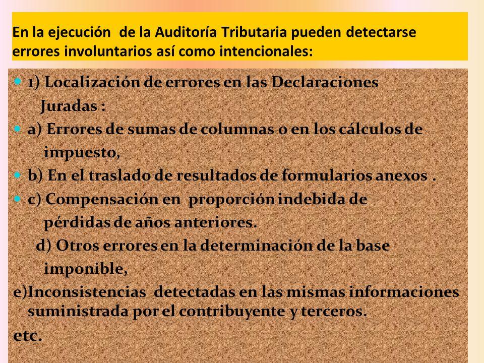 En la ejecución de la Auditoría Tributaria pueden detectarse errores involuntarios así como intencionales: 1 ) Localización de errores en las Declarac