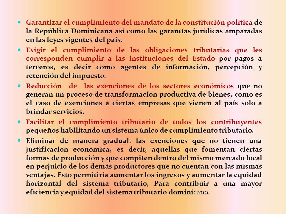 Garantizar el cumplimiento del mandato de la constitución política de la República Dominicana así como las garantías jurídicas amparadas en las leyes