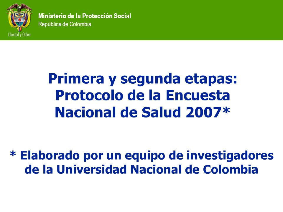 Ministerio de la Protección Social República de Colombia Primera y segunda etapas: Protocolo de la Encuesta Nacional de Salud 2007* * Elaborado por un