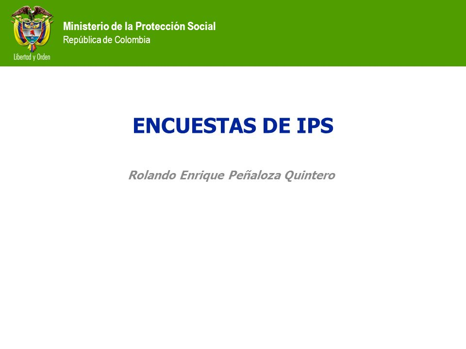 Ministerio de la Protección Social República de Colombia ENCUESTAS DE IPS Rolando Enrique Peñaloza Quintero