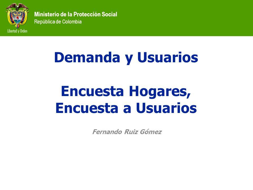 Ministerio de la Protección Social República de Colombia Demanda y Usuarios Encuesta Hogares, Encuesta a Usuarios Fernando Ruiz Gómez