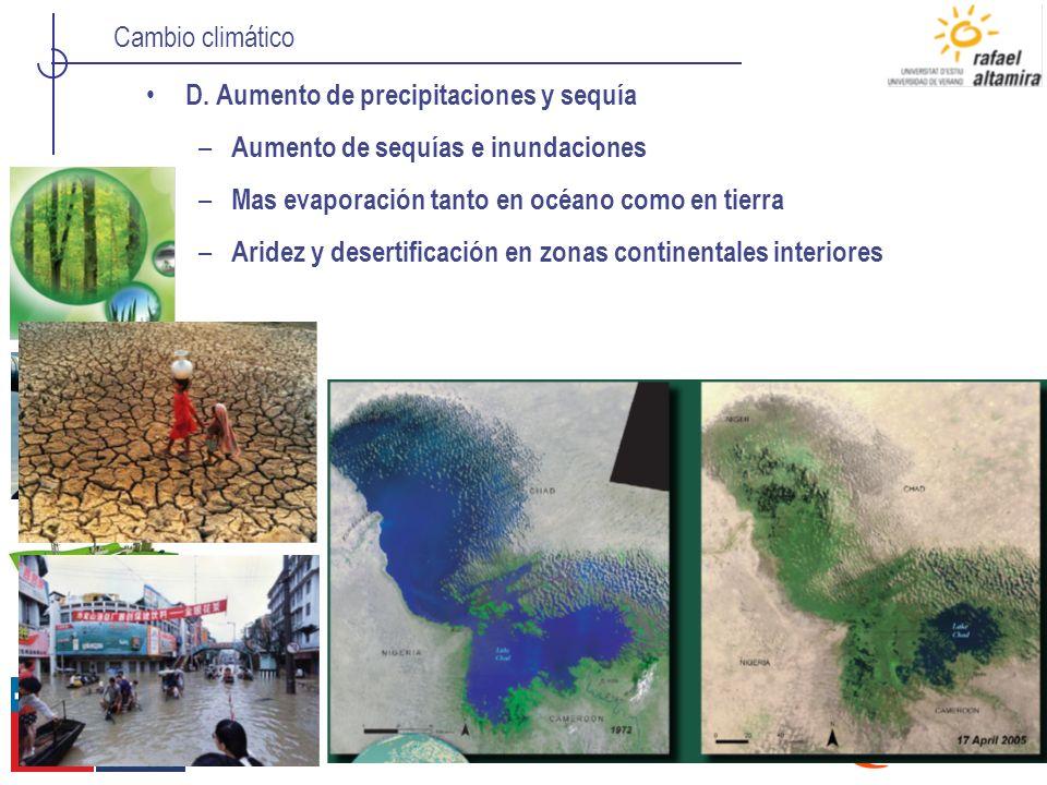 Cambio climático D. Aumento de precipitaciones y sequía – Aumento de sequías e inundaciones – Mas evaporación tanto en océano como en tierra – Aridez