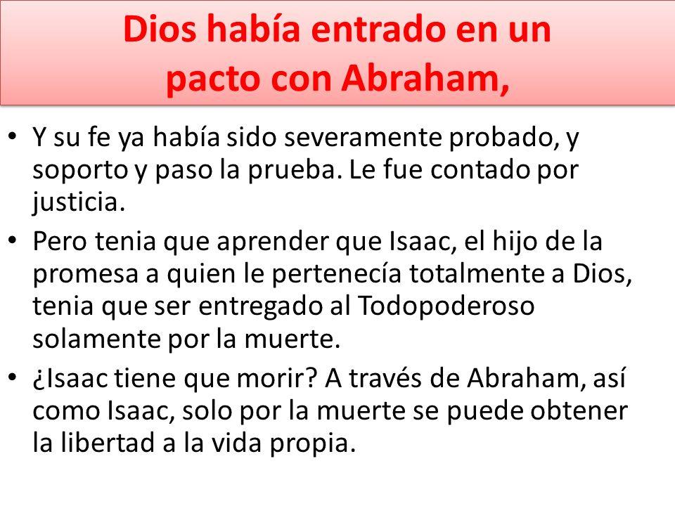 Dios había entrado en un pacto con Abraham, Y su fe ya había sido severamente probado, y soporto y paso la prueba. Le fue contado por justicia. Pero t