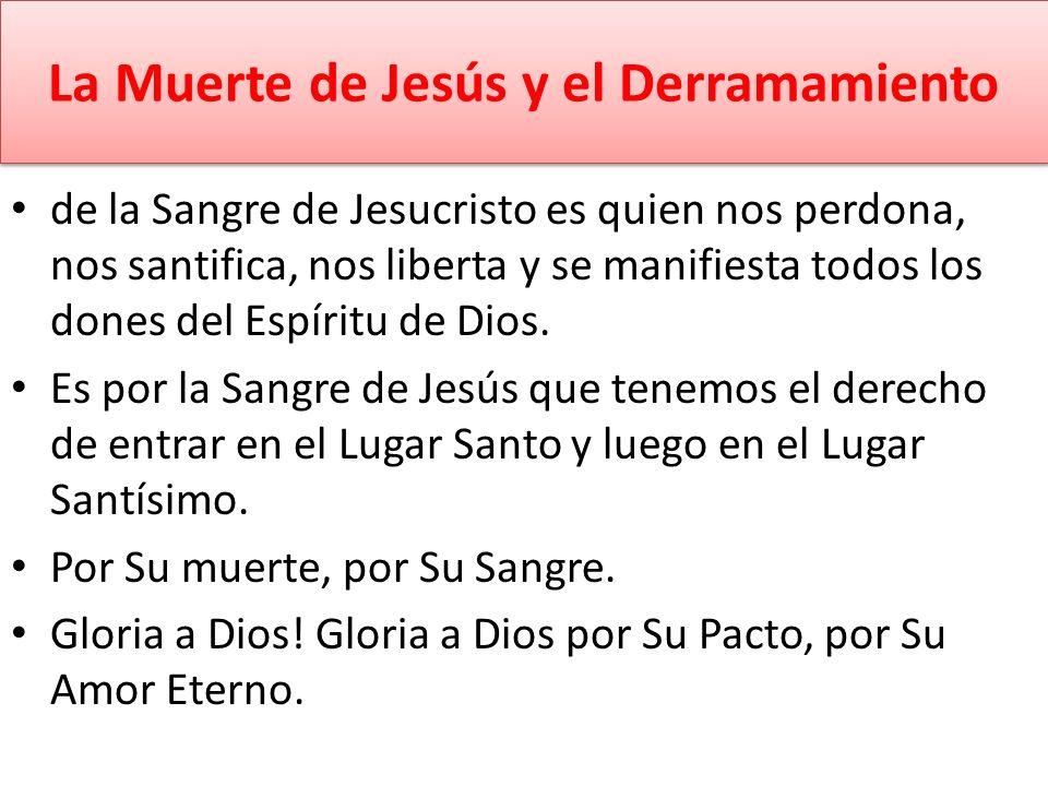 La Muerte de Jesús y el Derramamiento de la Sangre de Jesucristo es quien nos perdona, nos santifica, nos liberta y se manifiesta todos los dones del