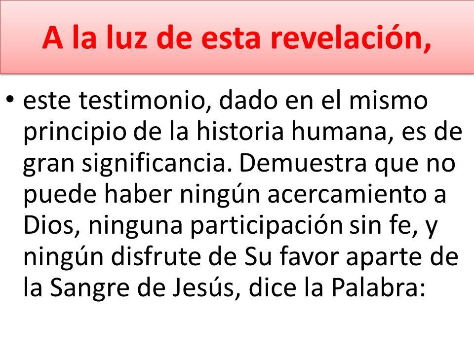 A la luz de esta revelación, este testimonio, dado en el mismo principio de la historia humana, es de gran significancia. Demuestra que no puede haber