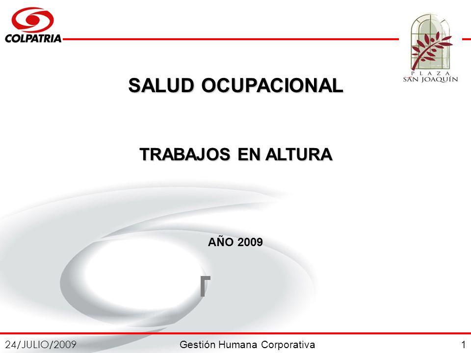 Gestión Humana Corporativa 24/JULIO/2009 1 SALUD OCUPACIONAL TRABAJOS EN ALTURA AÑO 2009