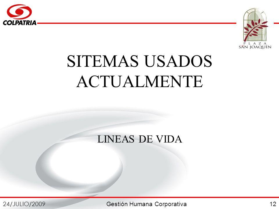 Gestión Humana Corporativa 24/JULIO/2009 12 SITEMAS USADOS ACTUALMENTE LINEAS DE VIDA