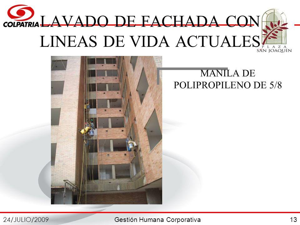 Gestión Humana Corporativa 24/JULIO/2009 13 LAVADO DE FACHADA CON LINEAS DE VIDA ACTUALES MANILA DE POLIPROPILENO DE 5/8