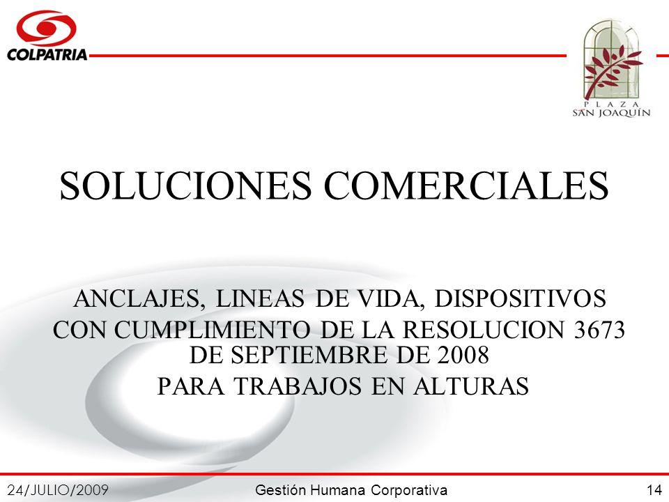 Gestión Humana Corporativa 24/JULIO/2009 14 SOLUCIONES COMERCIALES ANCLAJES, LINEAS DE VIDA, DISPOSITIVOS CON CUMPLIMIENTO DE LA RESOLUCION 3673 DE SE