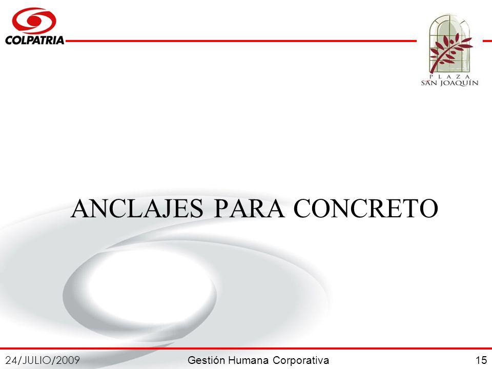 Gestión Humana Corporativa 24/JULIO/2009 15 ANCLAJES PARA CONCRETO