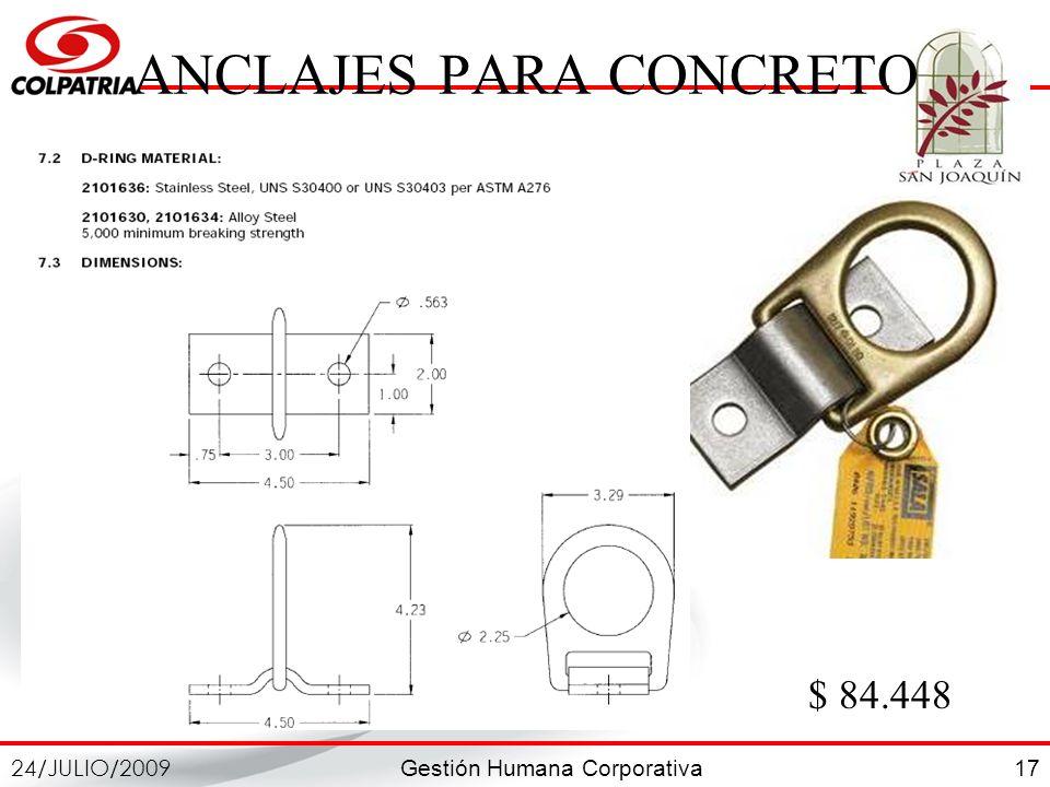 Gestión Humana Corporativa 24/JULIO/2009 17 ANCLAJES PARA CONCRETO $ 84.448