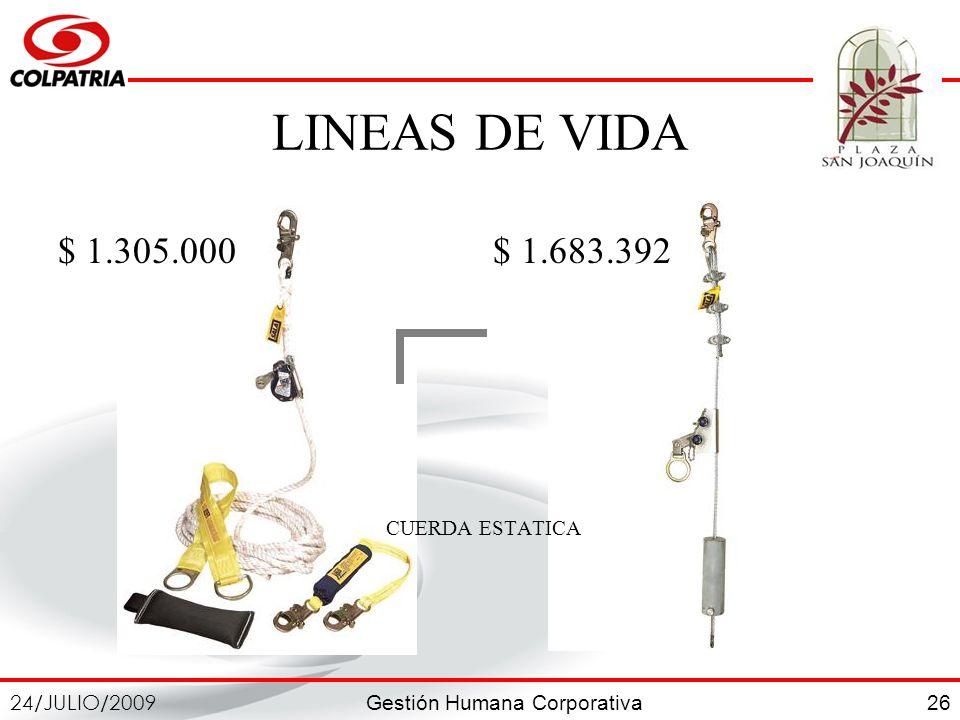 Gestión Humana Corporativa 24/JULIO/2009 26 LINEAS DE VIDA $ 1.305.000 $ 1.683.392 CUERDA ESTATICA
