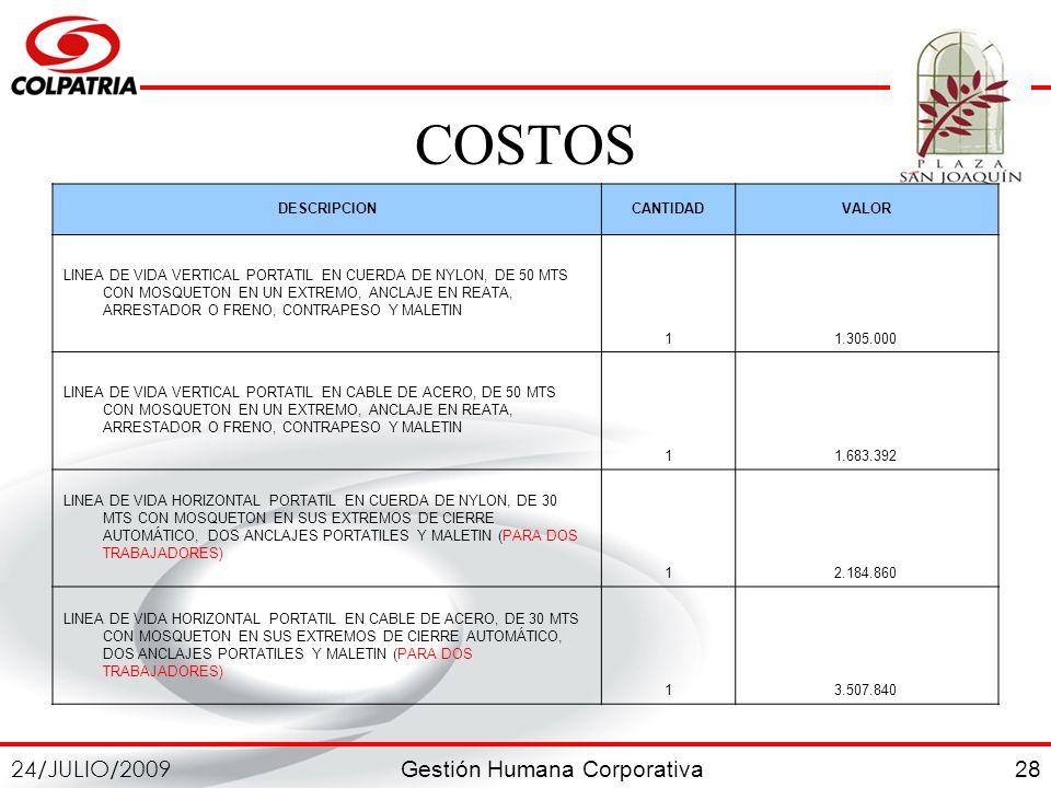 Gestión Humana Corporativa 24/JULIO/2009 28 COSTOS DESCRIPCIONCANTIDADVALOR LINEA DE VIDA VERTICAL PORTATIL EN CUERDA DE NYLON, DE 50 MTS CON MOSQUETO