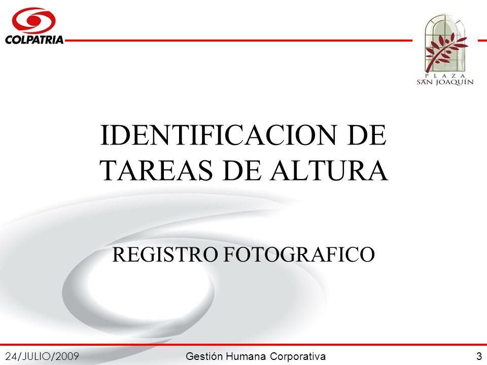 Gestión Humana Corporativa 24/JULIO/2009 3 IDENTIFICACION DE TAREAS DE ALTURA REGISTRO FOTOGRAFICO