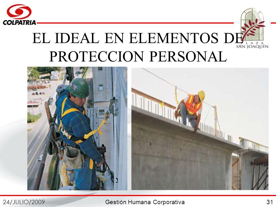 Gestión Humana Corporativa 24/JULIO/2009 31 EL IDEAL EN ELEMENTOS DE PROTECCION PERSONAL