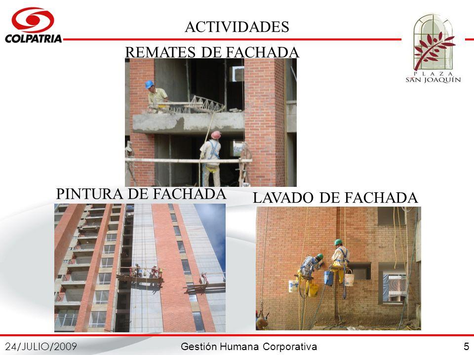 Gestión Humana Corporativa 24/JULIO/2009 5 ACTIVIDADES REMATES DE FACHADA LAVADO DE FACHADA PINTURA DE FACHADA