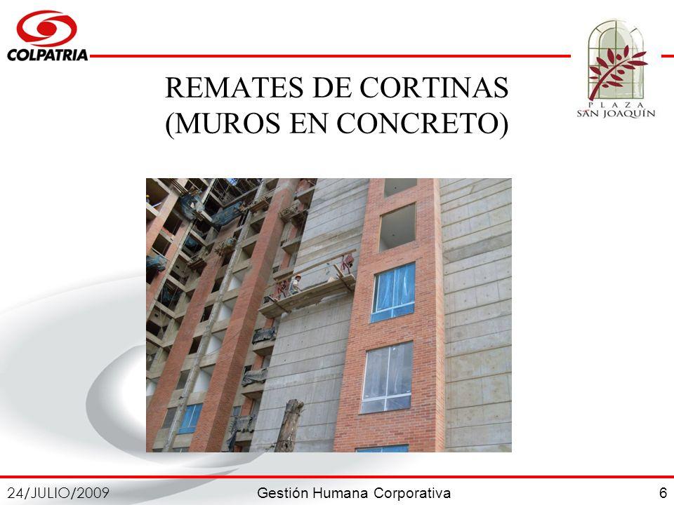 Gestión Humana Corporativa 24/JULIO/2009 6 REMATES DE CORTINAS (MUROS EN CONCRETO)
