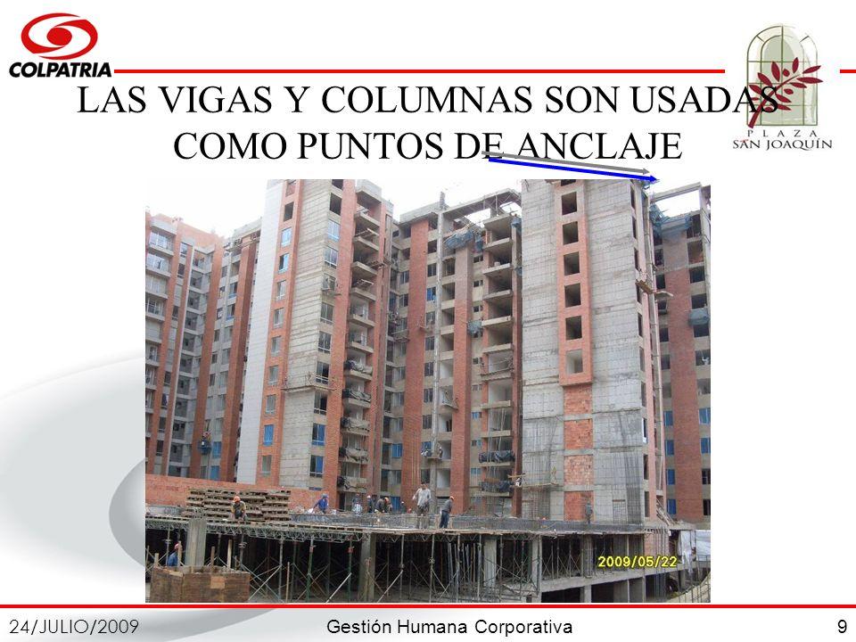 Gestión Humana Corporativa 24/JULIO/2009 9 LAS VIGAS Y COLUMNAS SON USADAS COMO PUNTOS DE ANCLAJE