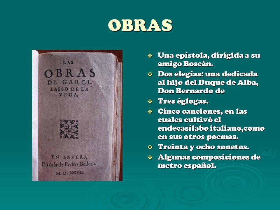 OBRAS Una epístola, dirigida a su amigo Boscán. Una epístola, dirigida a su amigo Boscán. Dos elegías: una dedicada al hijo del Duque de Alba, Don Ber