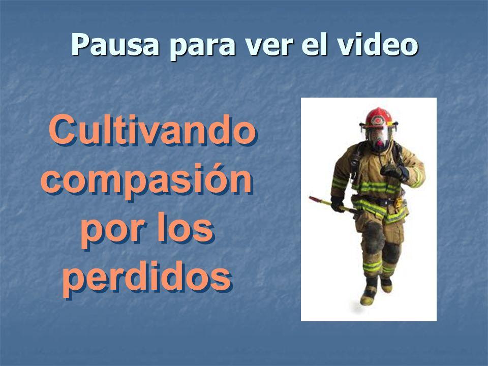 Pausa para ver el video Cultivando compasión por los perdidos