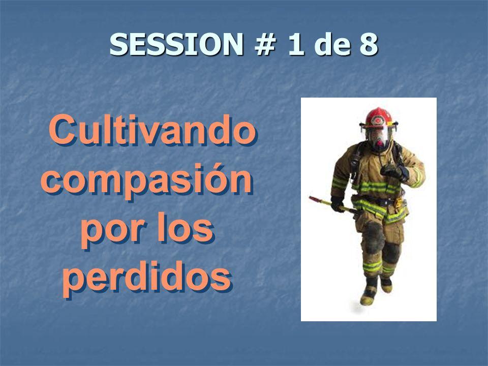 SESSION # 1 de 8 Cultivando compasión por los perdidos