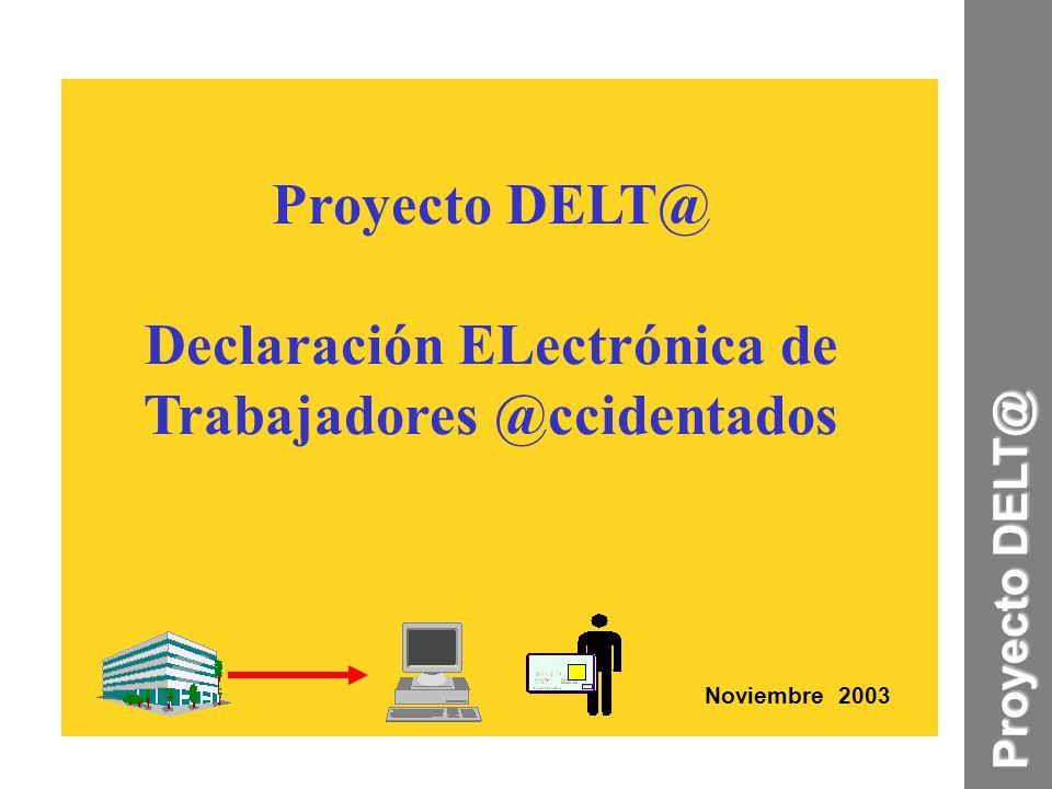 Noviembre 2003 Proyecto DELT@ Proyecto DELT@ Declaración ELectrónica de Trabajadores @ccidentados