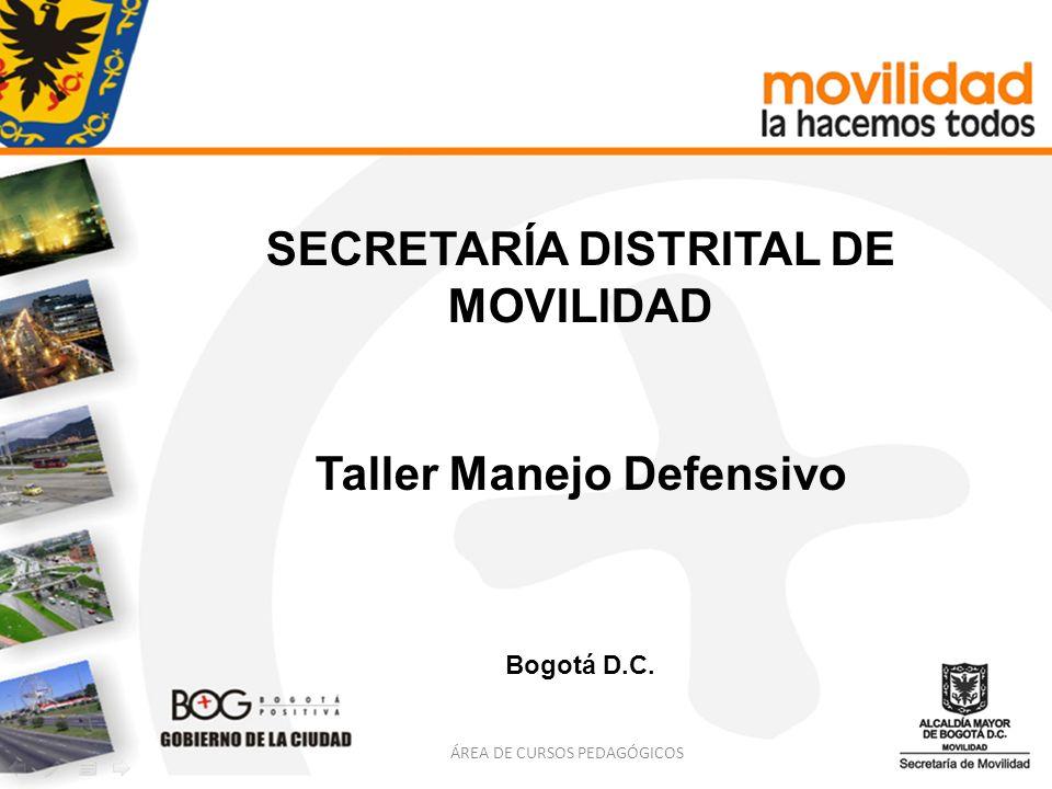 SECRETARÍA DISTRITAL DE MOVILIDAD Taller Manejo Defensivo Bogotá D.C. ÁREA DE CURSOS PEDAGÓGICOS