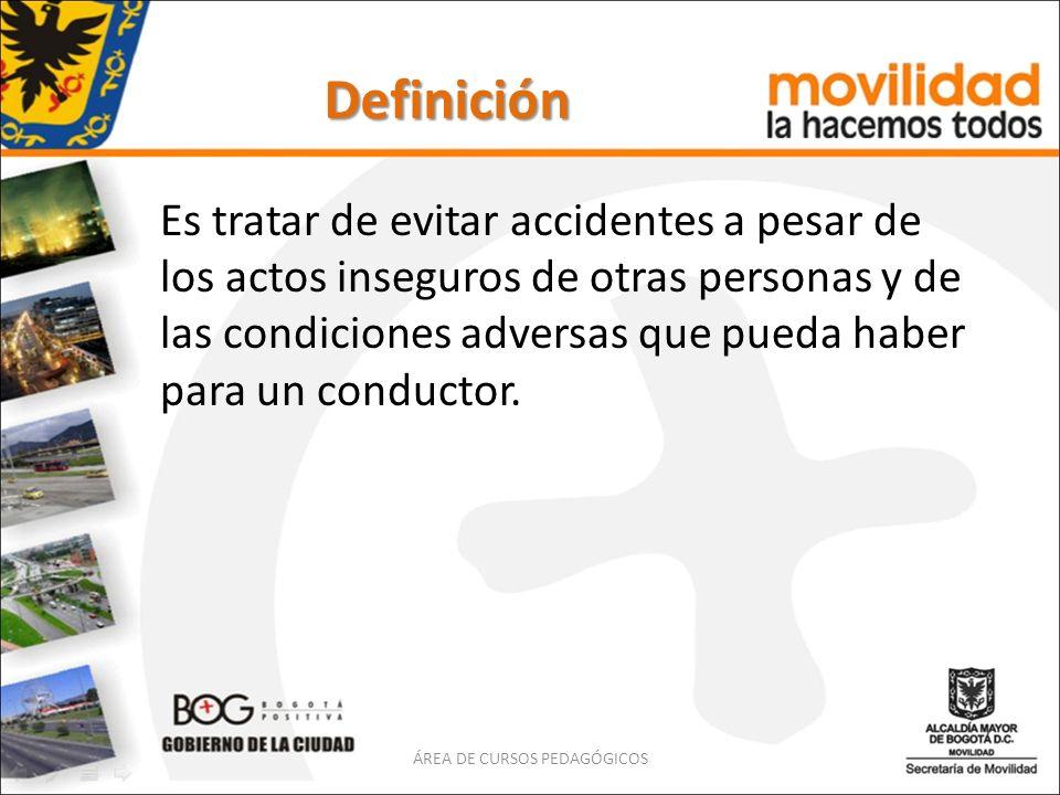 Definición Es tratar de evitar accidentes a pesar de los actos inseguros de otras personas y de las condiciones adversas que pueda haber para un condu