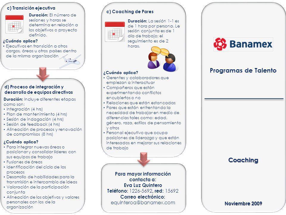 Coaching Programas de Talento c) Transición ejecutiva Duración: El número de sesiones y horas se determina en relación a los objetivos o proyecto definido.