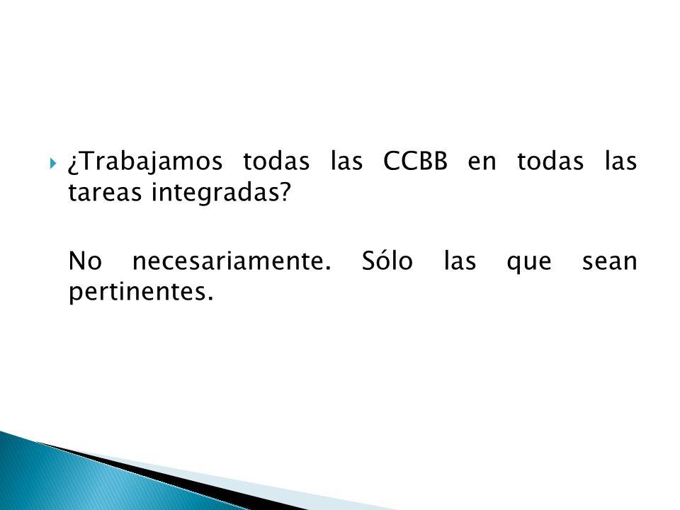 ¿Trabajamos todas las CCBB en todas las tareas integradas? No necesariamente. Sólo las que sean pertinentes.