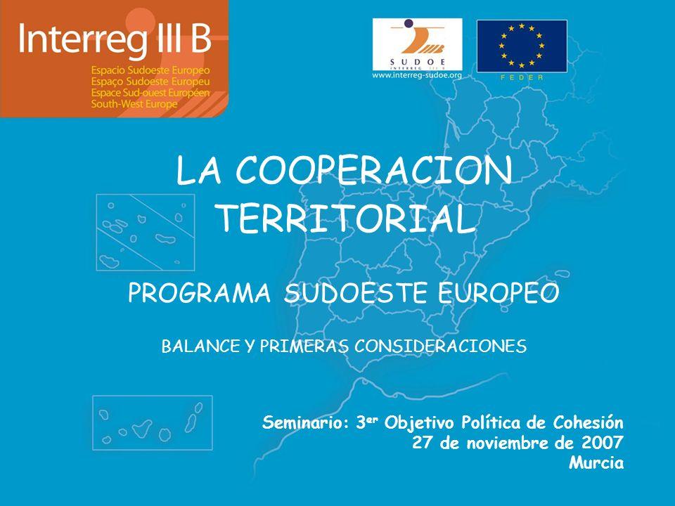 LA COOPERACION TERRITORIAL PROGRAMA SUDOESTE EUROPEO BALANCE Y PRIMERAS CONSIDERACIONES Seminario: 3 er Objetivo Política de Cohesión 27 de noviembre