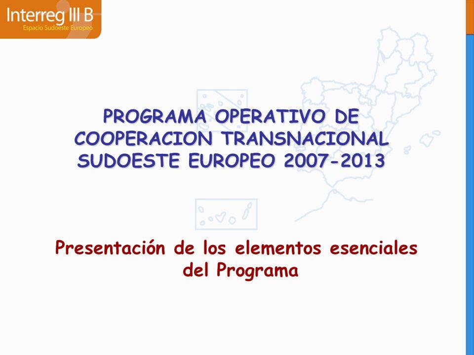 PROGRAMA OPERATIVO DE COOPERACION TRANSNACIONAL SUDOESTE EUROPEO 2007-2013 Presentación de los elementos esenciales del Programa