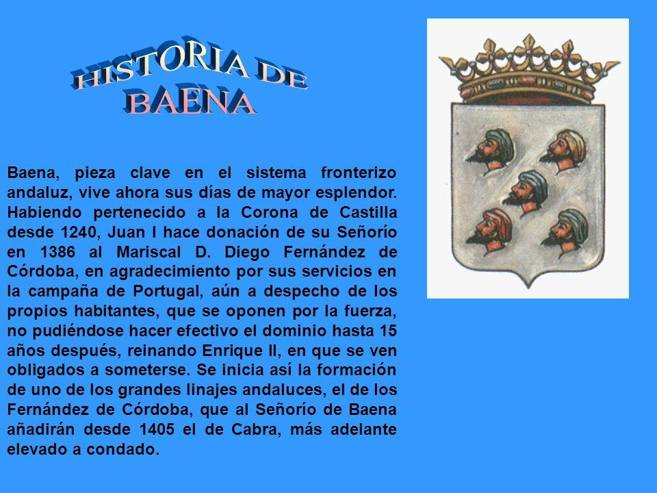 Baena, pieza clave en el sistema fronterizo andaluz, vive ahora sus días de mayor esplendor. Habiendo pertenecido a la Corona de Castilla desde 1240,