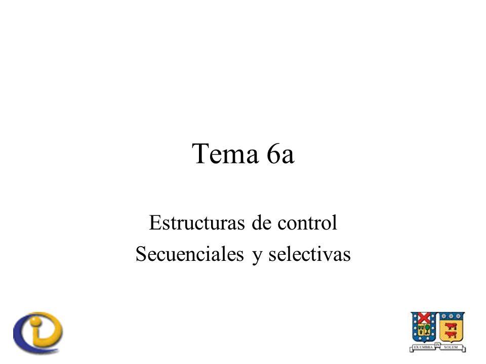Tema 6a Estructuras de control Secuenciales y selectivas